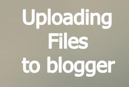uploading files to blogger